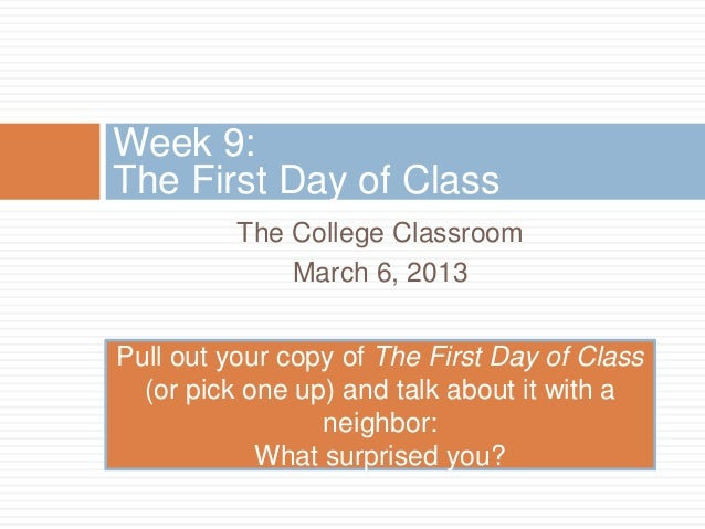 Week 9:The First Day of Class          The College Classroom              March 6, 2013Pull out your copy of The First Day...