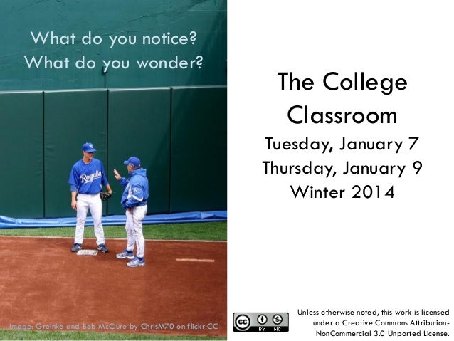 What do you notice? What do you wonder?  The College Classroom Tuesday, January 7 Thursday, January 9 Winter 2014  1 Image...