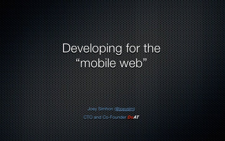"""Developing for the  """"mobile web""""    Joey Simhon (@joeysim)   CTO and Co-Founder DoAT"""