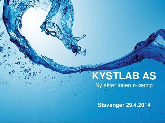 KYSTLAB AS Ny aktør innen e-læring Stavanger 29.4.2014