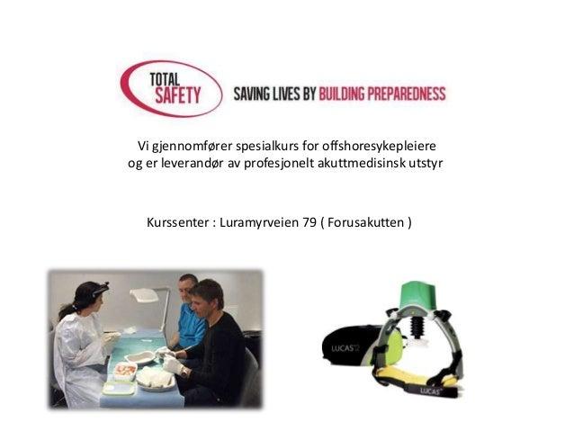 Vi gjennomfører spesialkurs for offshoresykepleiere og er leverandør av profesjonelt akuttmedisinsk utstyr Kurssenter : Lu...