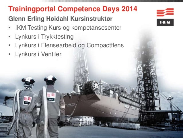 Trainingportal Competence Days 2014 Glenn Erling Høidahl Kursinstruktør • IKM Testing Kurs og kompetansesenter • Lynkurs i...