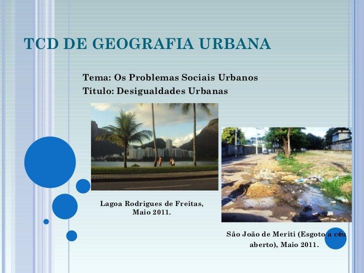 TCD DE GEOGRAFIA URBANA Tema: Os Problemas Sociais Urbanos Título: Desigualdades Urbanas Lagoa Rodrigues de Freitas, Maio ...