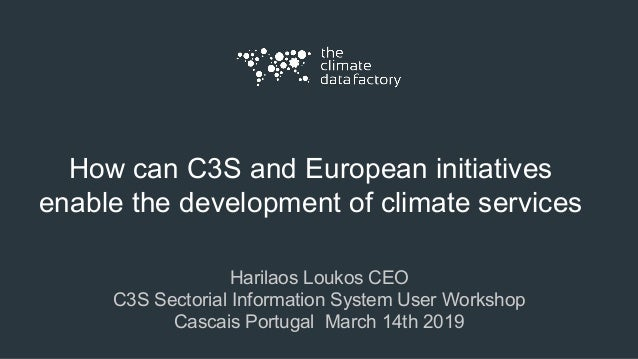 How can C3S and European initiatives enable the development of climate services Harilaos Loukos CEO C3S Sectorial Informat...