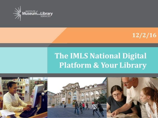 The IMLS National Digital Platform & Your Library 12/2/16