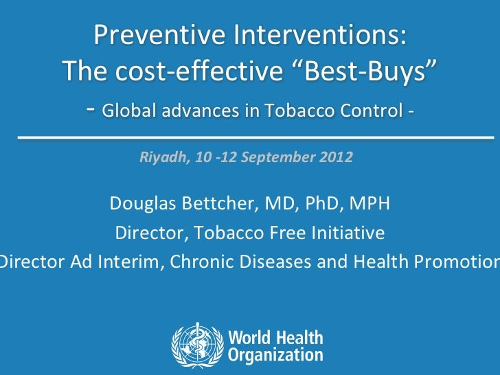 """Preventive Interventions:       The cost-effective """"Best-Buys""""         - Global advances in Tobacco Control -             ..."""