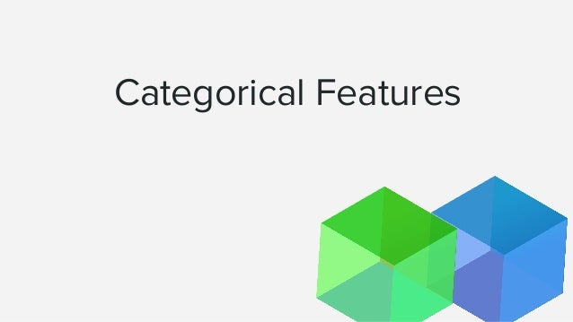 """Categorical Features ● Nearly always need some treatment to be suitable for models ● Examples: Platform: [""""desktop"""", """"tabl..."""