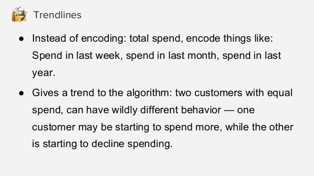 ● Hardcode categorical features from dates ● Example: Factors that might have major influence on spending behavior ● Proxi...