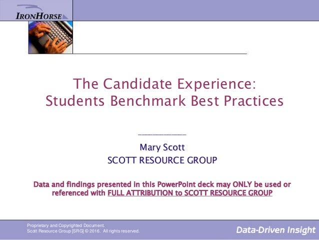 The Candidate Experience: Students Benchmark Best Practices _____________ Mary Scott SCOTT RESOURCE GROUP Data and finding...