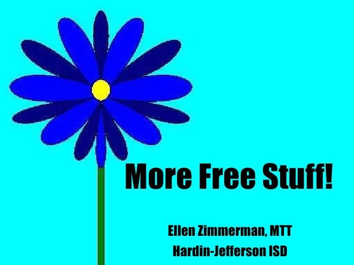 More Free Stuff! Ellen Zimmerman, MTT Hardin-Jefferson ISD