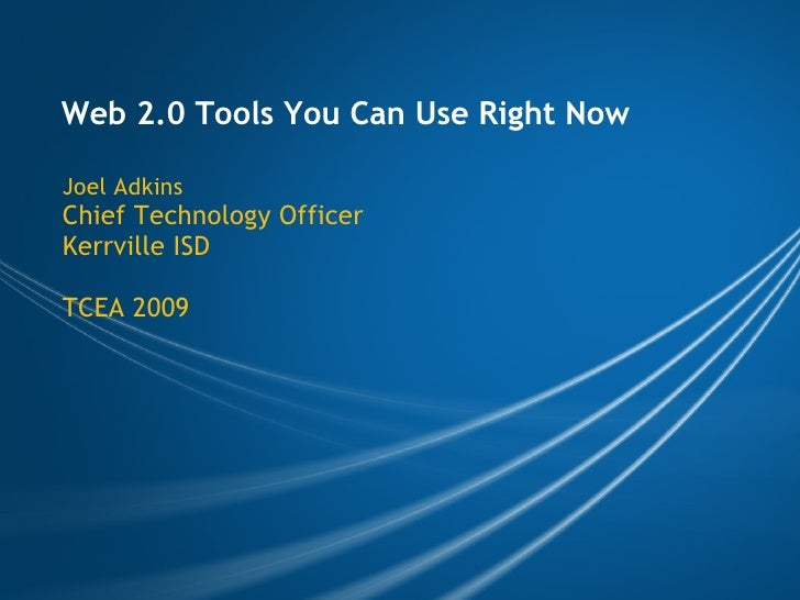 Web 2.0 Tools You Can Use Right Now Joel Adkins Chief Technology Officer Kerrville ISD  TCEA 2009