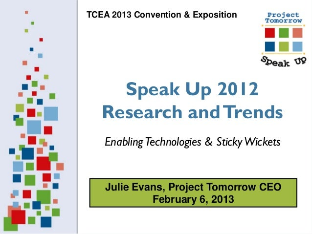 TCEA 2013 Convention & Exposition     Speak Up 2012   Research and Trends   Enabling Technologies & Sticky Wickets    Juli...
