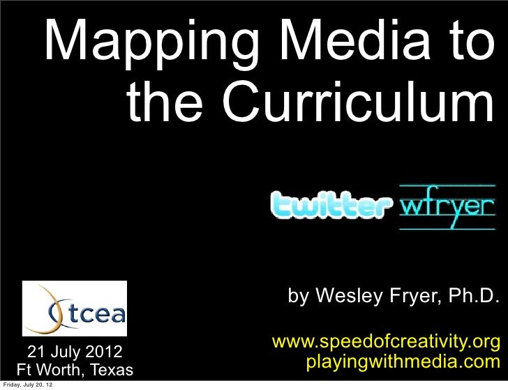 Mapping Media to                 the Curriculum                        by Wesley Fryer, Ph.D.                       www.sp...
