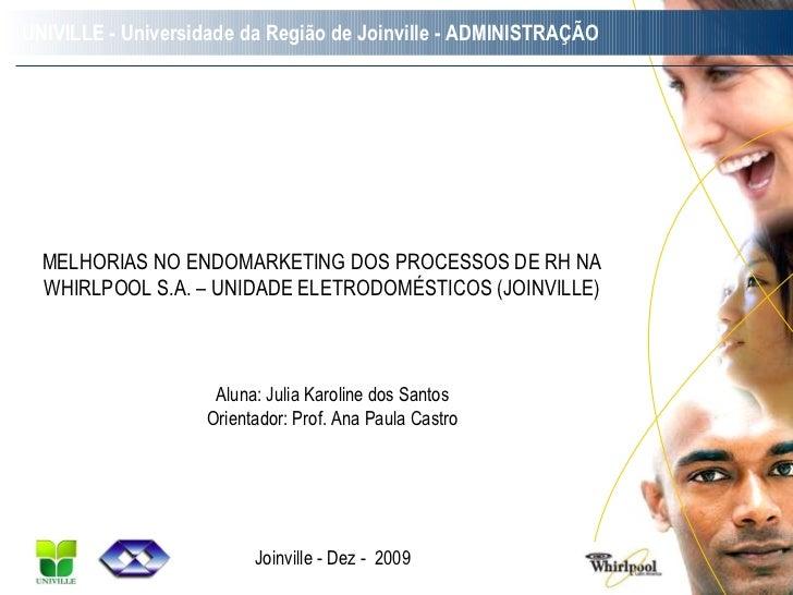 UNIVILLE - Universidade da Região de Joinville - ADMINISTRAÇÃO MELHORIAS NO ENDOMARKETING DOS PROCESSOS DE RH NA WHIRLPOOL...