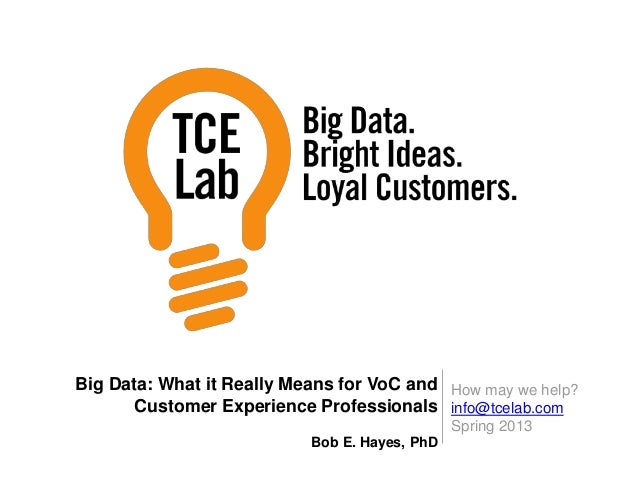 How may we help?info@tcelab.comSpring 2013Big Data: What it Really Means for VoC andCustomer Experience ProfessionalsBob E...