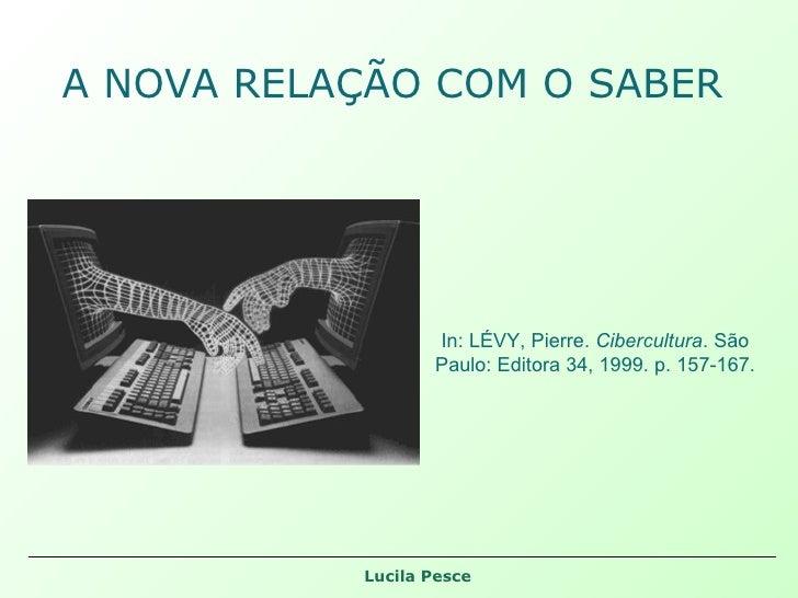 A NOVA RELAÇÃO COM O SABER In: LÉVY, Pierre.  Cibercultura . São Paulo: Editora 34, 1999. p. 157-167.