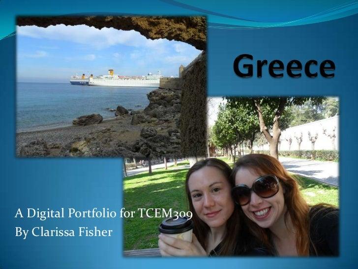 Greece<br />A Digital Portfolio for TCEM309<br />By Clarissa Fisher<br />