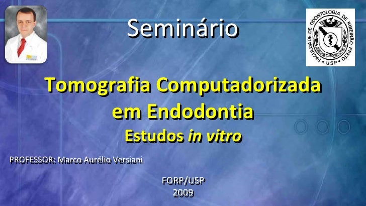 Seminário<br />TomografiaComputadorizada<br />emEndodontia<br />Estudosin vitro<br />PROFESSOR: Marco Aurélio Versiani<br ...