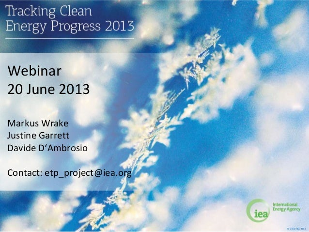 © OECD/IEA 2013Webinar20 June 2013Markus WrakeJustine GarrettDavide D'AmbrosioContact: etp_project@iea.org