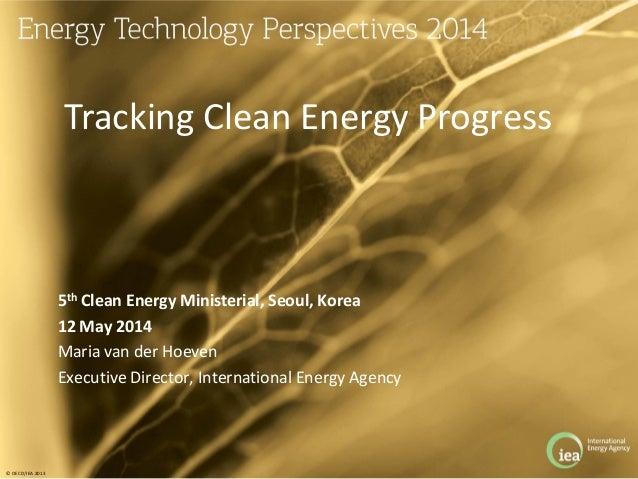 © OECD/IEA 2013 5th Clean Energy Ministerial, Seoul, Korea 12 May 2014 Maria van der Hoeven Executive Director, Internatio...