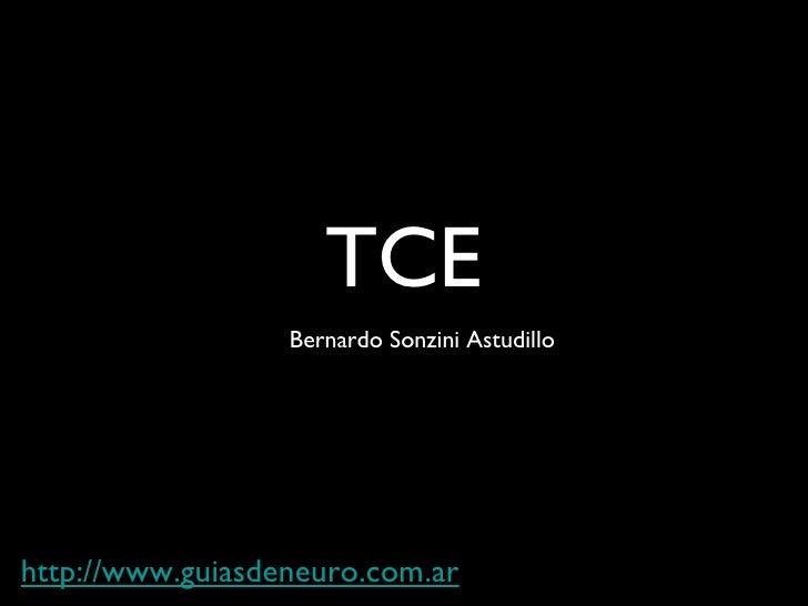 <ul><li>TCE </li></ul>http://www.guiasdeneuro.com.ar Bernardo Sonzini Astudillo