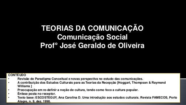 CONTÉUDO • Revisão do Paradigma Conceitual e novas perspectiva no estudo das comunicações. • A contribuição dos Estudos Cu...