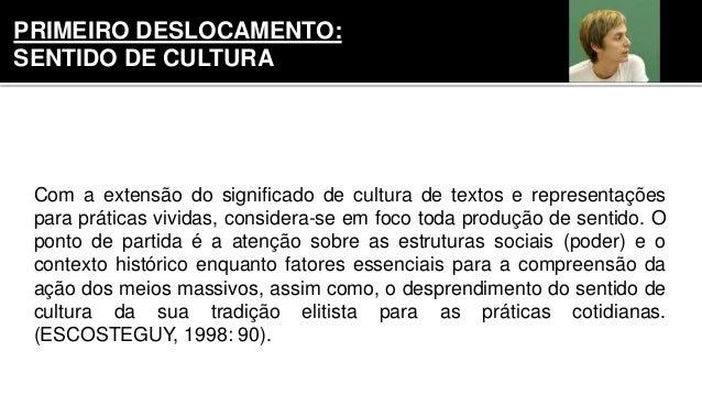 Com a extensão do significado de cultura de textos e representações para práticas vividas, considera-se em foco toda produ...