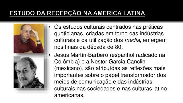 • Os estudos culturais centrados nas práticas quotidianas, criadas em torno das indústrias culturais e da utilização dos m...