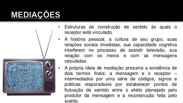 • Estruturas de construção de sentido às quais o receptor está vinculado. • A história pessoal, a cultura de seu grupo, su...
