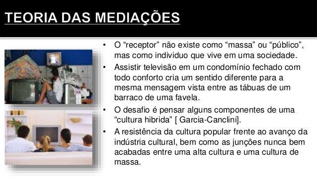 """• O """"receptor"""" não existe como """"massa"""" ou """"público"""", mas como individuo que vive em uma sociedade. • Assistir televisão em..."""