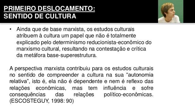 • Ainda que de base marxista, os estudos culturais atribuem à cultura um papel que não é totalmente explicado pelo determi...