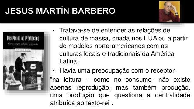 • Tratava-se de entender as relações de cultura de massa, criada nos EUA ou a partir de modelos norte-americanos com as cu...