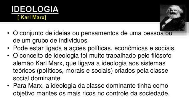 • O conjunto de ideias ou pensamentos de uma pessoa ou de um grupo de indivíduos. • Pode estar ligada a ações políticas, e...