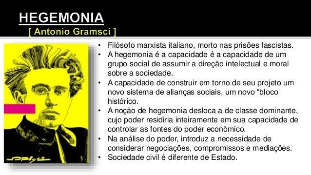 • Filósofo marxista italiano, morto nas prisões fascistas. • A hegemonia é a capacidade é a capacidade de um grupo social ...