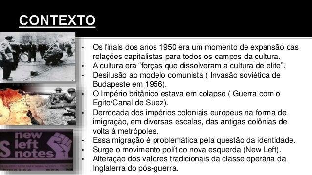 • Os finais dos anos 1950 era um momento de expansão das relações capitalistas para todos os campos da cultura. • A cultur...