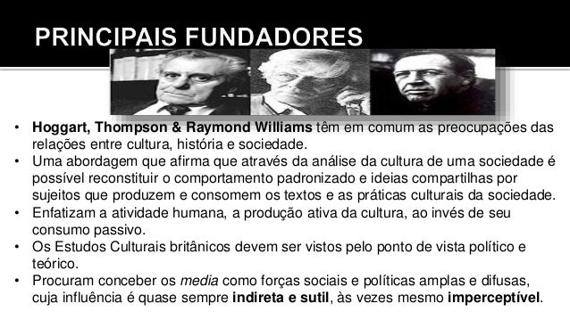• Hoggart, Thompson & Raymond Williams têm em comum as preocupações das relações entre cultura, história e sociedade. • Um...