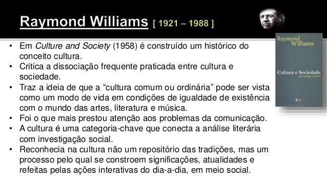 • Em Culture and Society (1958) é construído um histórico do conceito cultura. • Critica a dissociação frequente praticada...
