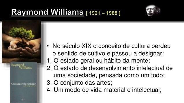 • No século XIX o conceito de cultura perdeu o sentido de cultivo e passou a designar: 1. O estado geral ou hábito da ment...