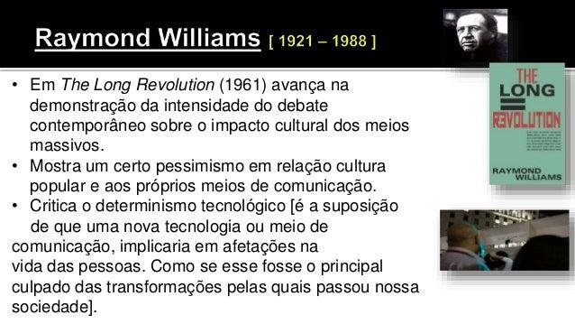 • Em The Long Revolution (1961) avança na demonstração da intensidade do debate contemporâneo sobre o impacto cultural dos...