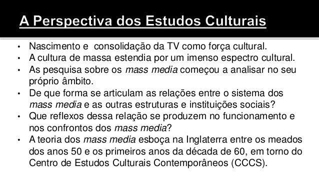 • Nascimento e consolidação da TV como força cultural. • A cultura de massa estendia por um imenso espectro cultural. • As...