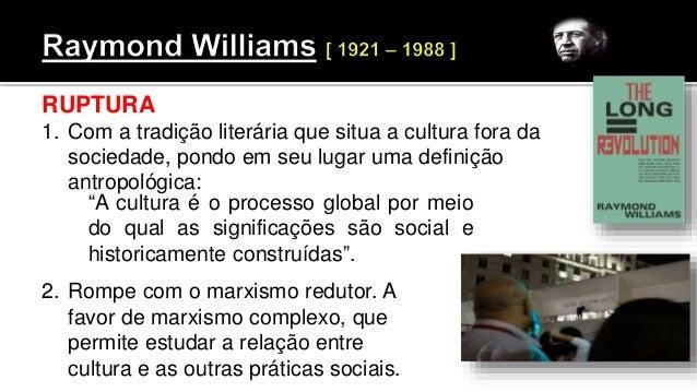 RUPTURA 1. Com a tradição literária que situa a cultura fora da sociedade, pondo em seu lugar uma definição antropológica:...