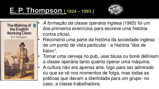 • A formação da classe operária inglesa (1963) foi um dos primeiros exercícios para escreve uma história contra oficial. •...