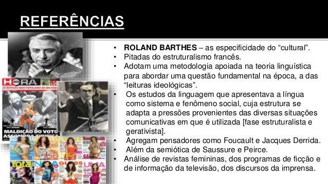 """• ROLAND BARTHES – as especificidade do """"cultural"""". • Pitadas do estruturalismo francês. • Adotam uma metodologia apoiada ..."""