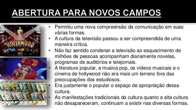 • Permitiu uma nova compreensão da comunicação em suas várias formas. • A cultura da televisão passou a ser compreendida d...