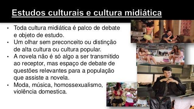 • Toda cultura midiática é palco de debate e objeto de estudo. • Um olhar sem preconceito ou distinção de alta cultura ou ...