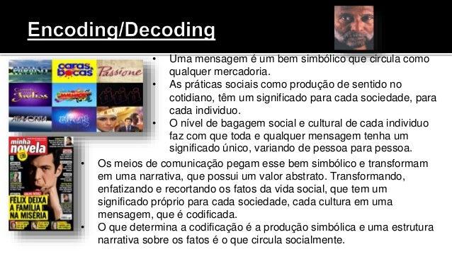 • Uma mensagem é um bem simbólico que circula como qualquer mercadoria. • As práticas sociais como produção de sentido no ...