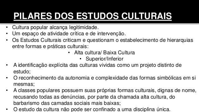 • Cultura popular alcança legitimidade. • Um espaço de atividade crítica e de intervenção. • Os Estudos Culturais criticam...