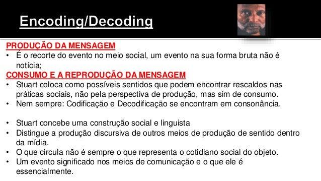 PRODUÇÃO DA MENSAGEM • É o recorte do evento no meio social, um evento na sua forma bruta não é notícia; CONSUMO E A REPRO...
