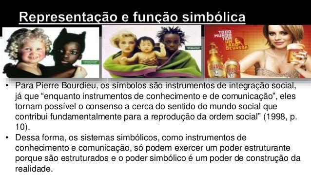"""• Para Pierre Bourdieu, os símbolos são instrumentos de integração social, já que """"enquanto instrumentos de conhecimento e..."""