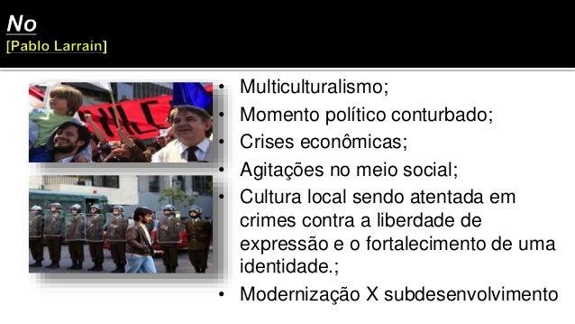 • Multiculturalismo; • Momento político conturbado; • Crises econômicas; • Agitações no meio social; • Cultura local sendo...